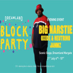 Dreamland BLOCK PARTY Evening Event with Big Narstie – 21st July 2018