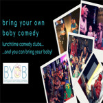 Bring Your Own Baby Comedy at The Churchill Theatre, Bromley – 17th September 2018